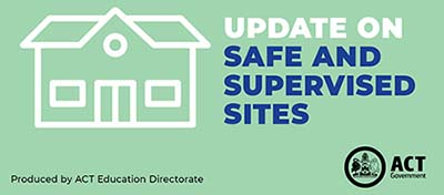 If you wish to register your child/ren to attend a Safe and Supervised Site you can do so by completing the online form sent by your school at the end of Term 1, or by calling the Education Directorate between 9am-5pm Monday to Friday on (02) 6205 5429 and selecting option 4.
