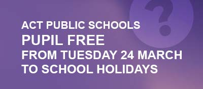 The ACT Minister for Education announced that from Tuesday 24 March all ACT public schools will go pupil free until the school holidays due to begin on Thursday 9 April, 2020. Your child should still attend school on Monday 23 March.