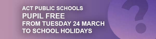 ACT PUBLIC SCHOOLS PUPIL FREE FROM TUESDAY 24 MARCH TO SCHOOL HOLIDAYS